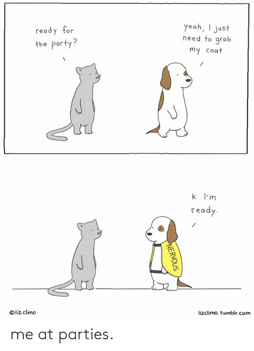 Grab My: yeah, I just  need to grab  my coat  read  or  the party?  re a  O liz climd  lizclimo. tumblr.com me at parties.