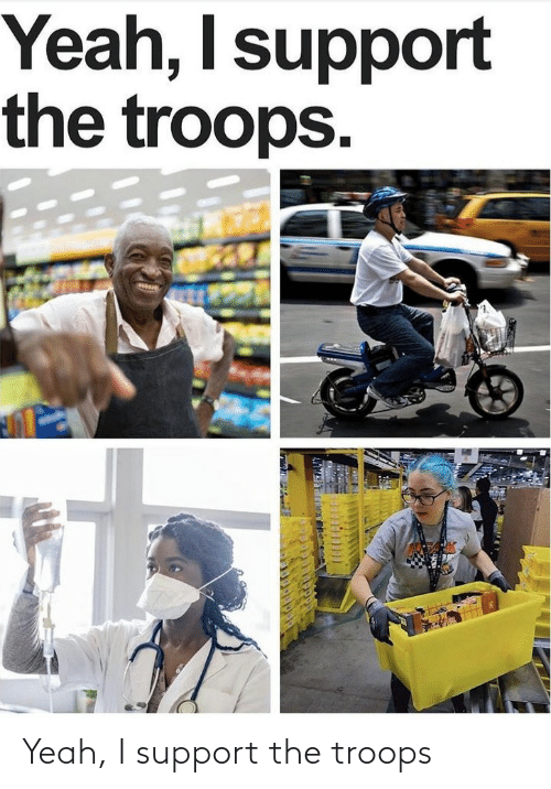 yeah: Yeah, I support the troops