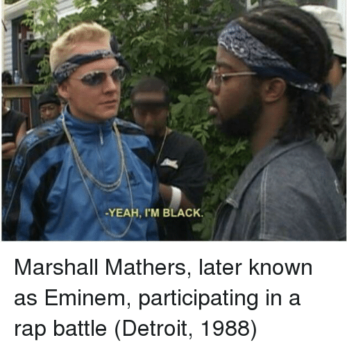 Marshall Mathers: -YEAH, I'M BLACK. Marshall Mathers, later known as Eminem, participating in a rap battle (Detroit, 1988)