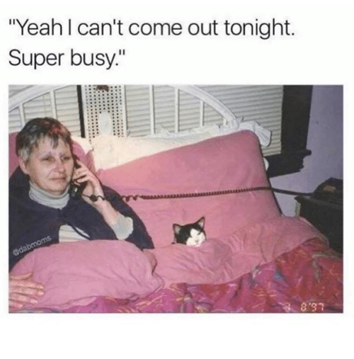 "Memes, Yeah, and 🤖: ""Yeah l can't come out tonight.  Super busy.""  8'37"