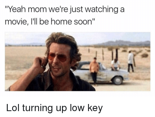 """Funny, Lol, and Low Key: """"Yeah mom we're just watching a  movie, I'll be home soon"""" Lol turning up low key"""