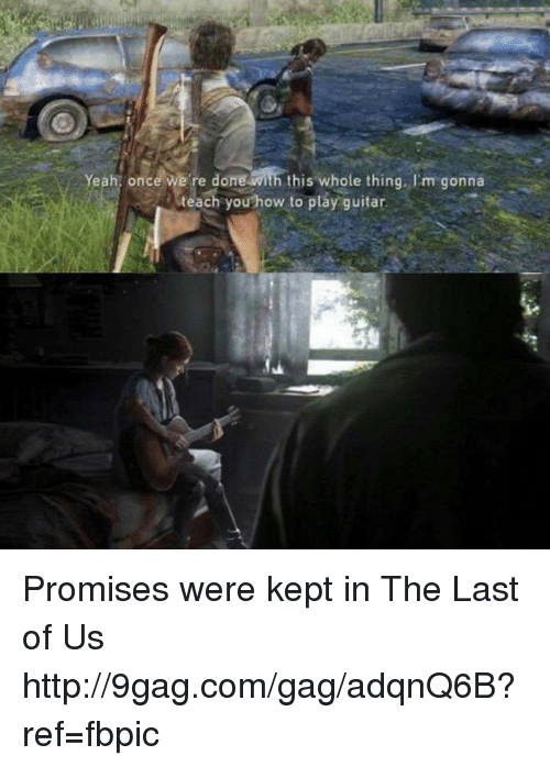 9gag, Dank, and Guitar: Yeah once we re done  this  whole thing. 'm gonna  .O teach you how to play guitar. Promises were kept in The Last of Us http://9gag.com/gag/adqnQ6B?ref=fbpic