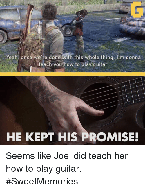 Video Games, Guitar, and Teaching: Yeah, once were done with this whole thing. Im gonna  teach you how to play guitar.  HE KEPT HIS PROMISE! Seems like Joel did teach her how to play guitar. #SweetMemories
