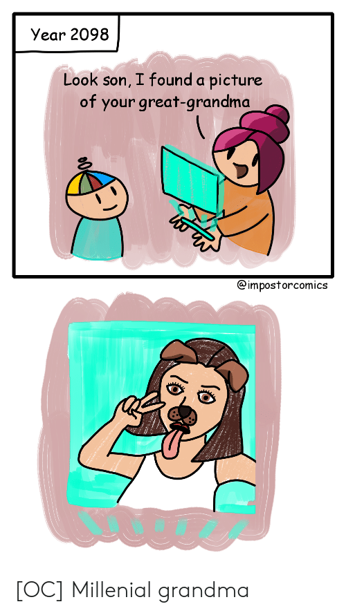 millenial: Year 2098  Look son, I found a picture  of your great-grandma  @impostorcomics [OC] Millenial grandma