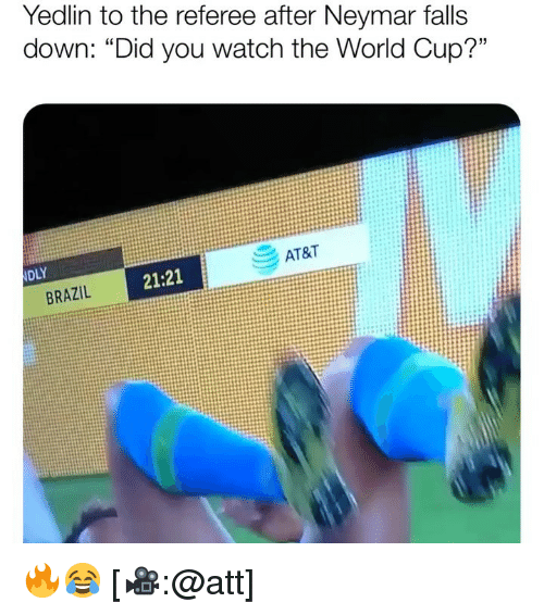 "Memes, Neymar, and World Cup: Yedlin to the referee after Neymar falls  down: ""Did you watch the World Cup?""  AT&  21:21  BRAZIL 🔥😂 [🎥:@att]"