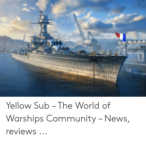 Yellow Sub – the World of Warships Community – News Reviews