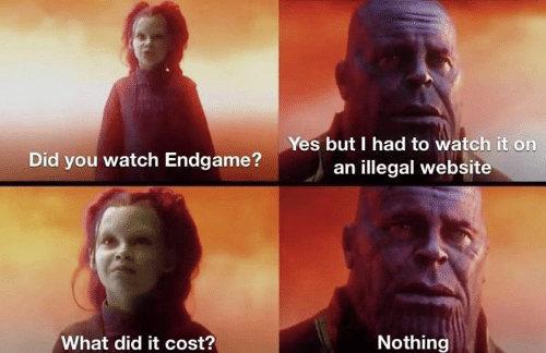 What Did It Cost: Yes but I had to watch it on  an illegal website  Did you watch Endgame?  Nothing  What did it cost?