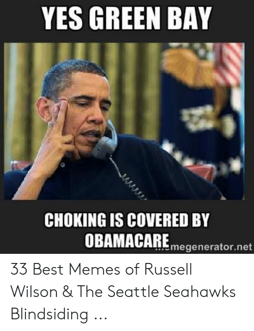 Green Bay Memes: YES GREEN BAY  CHOKING IS COVERED BY  OBAMACAREmegenerator.net 33 Best Memes of Russell Wilson & The Seattle Seahawks Blindsiding ...