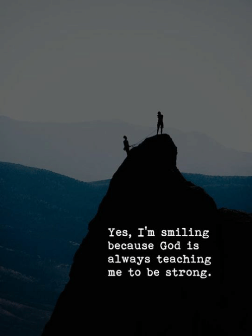 God, Strong, and Yes: Yes, I'm smiling  because God is  always teachintg  me to be strong.