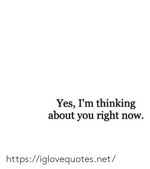 Thinking About You: Yes, I'm thinking  about you right now. https://iglovequotes.net/