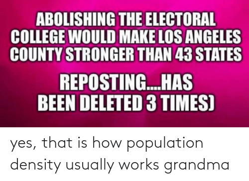 usually: yes, that is how population density usually works grandma