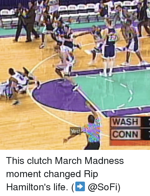 Conne: Yes!  WASH  CONN This clutch March Madness moment changed Rip Hamilton's life. (➡️ @SoFi)