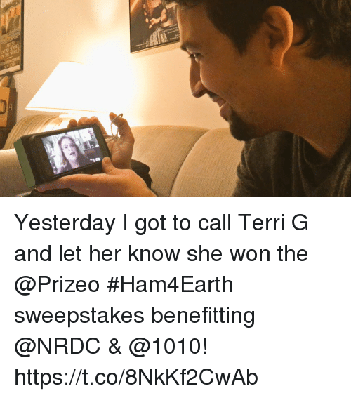 Memes, 🤖, and Got: Yesterday I got to call Terri G and let her know she won the @Prizeo #Ham4Earth sweepstakes benefitting @NRDC & @1010! https://t.co/8NkKf2CwAb