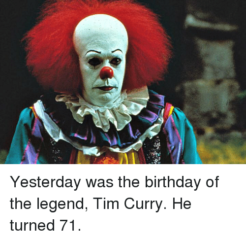 tim curry: Yesterday was the birthday of the legend, Tim Curry. He turned 71.