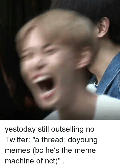 """Meme Machine: yestoday still outselling no Twitter: """"a thread; doyoung memes (bc he's the meme machine of nct)"""" ."""
