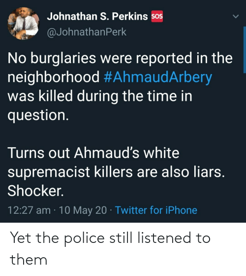 the police: Yet the police still listened to them