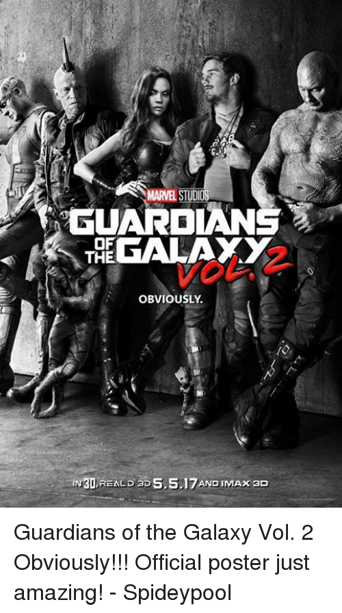 Spideypool: yGUARIOLANS  OF  GALAXY  THE  OBVIOUSLY.  IN3DREALD 3D 5.5.17AND IMAX 3D Guardians of the Galaxy Vol. 2 Obviously!!! Official poster just amazing! - Spideypool