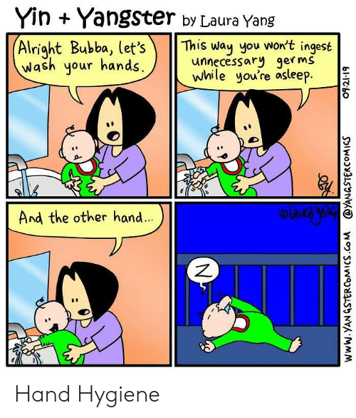 Bubba, Alright, and You: Yin Yangster by Laura Yang  (Alright Bubba, let's  Wash your hands  This way you won't ingest  unnecessary germs  while you're asleep.  And the other hand...  blcb০  ONO  www.YAN GSTERCOMICS.Co M @YANGSTERCOMICS Hand Hygiene