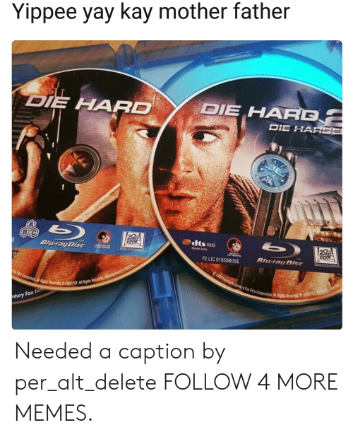 dts: Yippee yay kay mother father  DIE HARD  DIE HARD  DIE HARCE  20  b  dts-HD  TH  BJuray Disc  20  Mester Audo  FOX  TM  Blu-ray Disc  F2 LIC 01850BDSE  1990 w Century Fox Film Corporation All Rights Resr 2  F Corporation AllRights Rservied 209 FOX All Rights Reserved d  ntury Fox Fi Needed a caption by per_alt_delete FOLLOW 4 MORE MEMES.