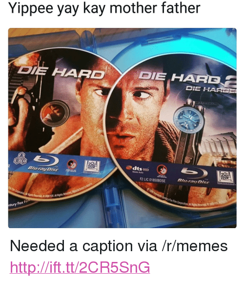 "Memes, Http, and Fox: Yippee yay kay mother father  E HAAD  DIE HARE  DIE HARDE  F2 LIC 01850BDSE  TM  Blu-rau Disc  ntury Fox F <p>Needed a caption via /r/memes <a href=""http://ift.tt/2CR5SnG"">http://ift.tt/2CR5SnG</a></p>"