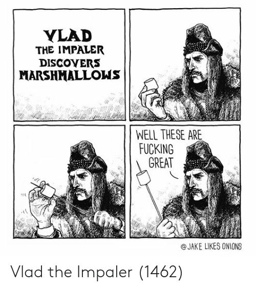 Jake Likes Onions: YLAD  THE IMPALER  DISCOYERS  MARSHMALLONS  WELL THESE ARE  FUCKING  GREAT  @JAKE LIKES ONIONS Vlad the Impaler (1462)