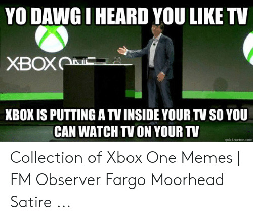 YO DAWGIHEARD YOU LIKE TV XBOX IS PUTTING ATV INSIDE YOUR TV