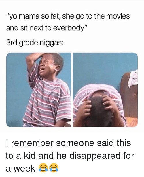 "Funny, Movies, and Yo: ""yo mama so fat, she go to the movies  and sit next to everbody""  3rd grade niggas: I remember someone said this to a kid and he disappeared for a week 😂😂"