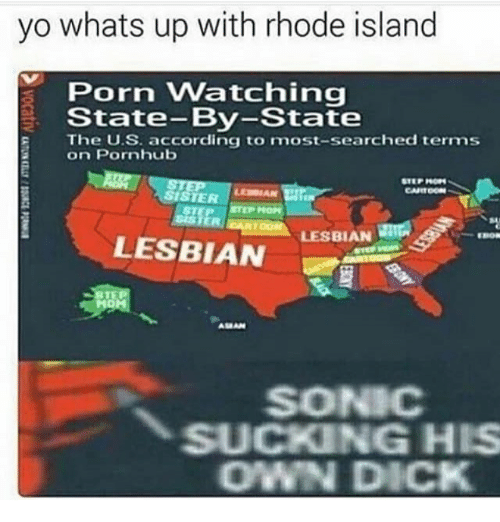 `Pornhub: yo whats up with rhode island  Porn Watching  State-By-State  The U.S. according to most-searched terms  on Pornhub  LESBIAN  LESBIAN  SONIC  SUCKING HIS  OWN DICK