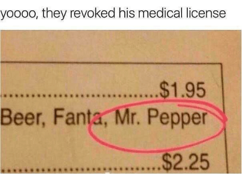Fanta: yoooo, they revoked his medical license  .$1.95  Beer, Fanta, Mr. Pepper  $2.25