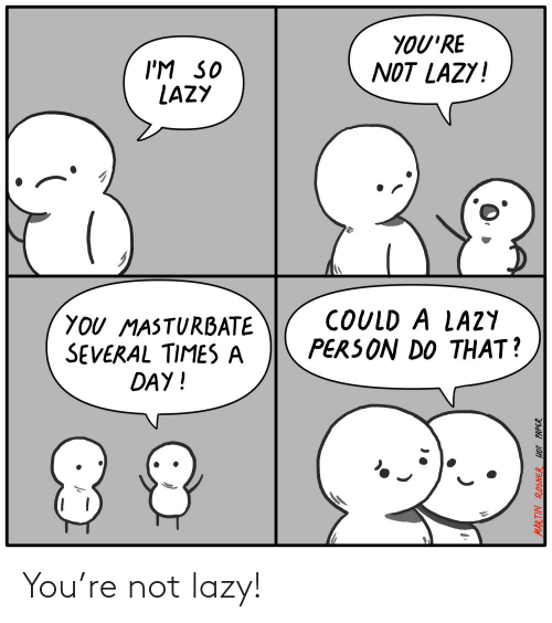 Lazy: You're not lazy!