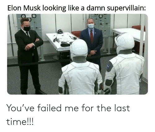 Last: You've failed me for the last time!!!