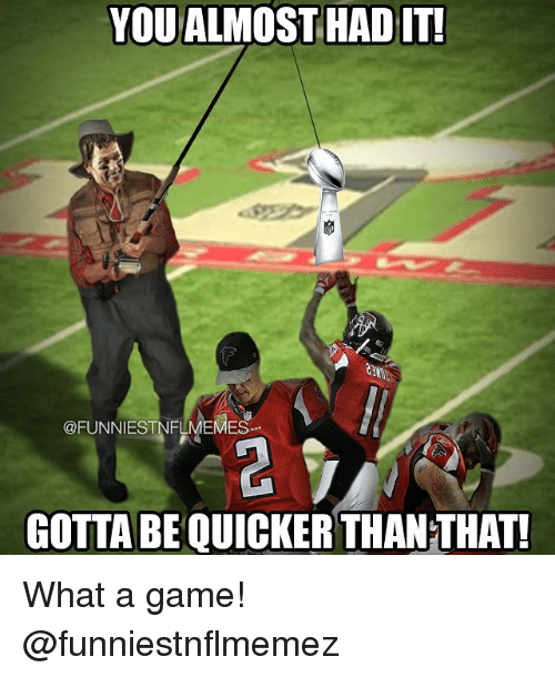 Almost Had It: YOU ALMOST HAD IT!  @FUNNIEST NFLMEMES  GOTTA BE QUICKER THANTHAT! What a game! @funniestnflmemez