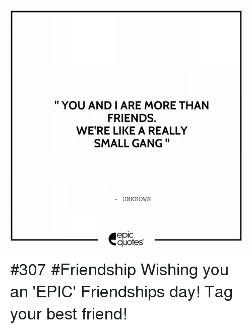 YOU AND I ARE MORE THAN FRIENDS WE\'RE LIKE a REALLY SMALL ...