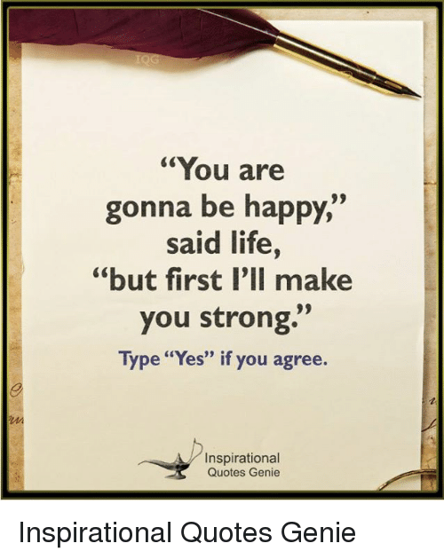 You Are Gonna Be Happy Said Life But First Lll Make You Strong Type