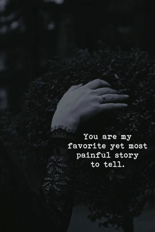 You, Story, and  Yet: You are my  favorite yet most  painful story  to tell
