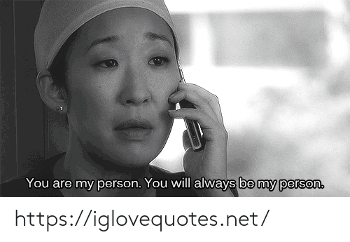 Net, Will, and You: You are my person. You will always be my person. https://iglovequotes.net/