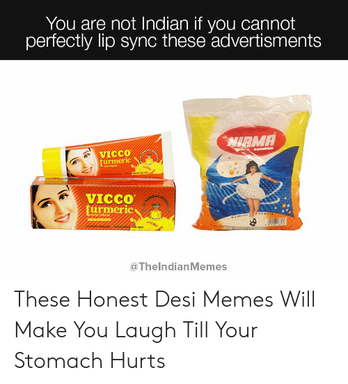Laugh Till: You are not Indian if you cannot  perfectly lip sync these advertisments  VICCO  urmeric  VICCO  urmeric  @ThelndianMemes These Honest Desi Memes Will Make You Laugh Till Your Stomach Hurts