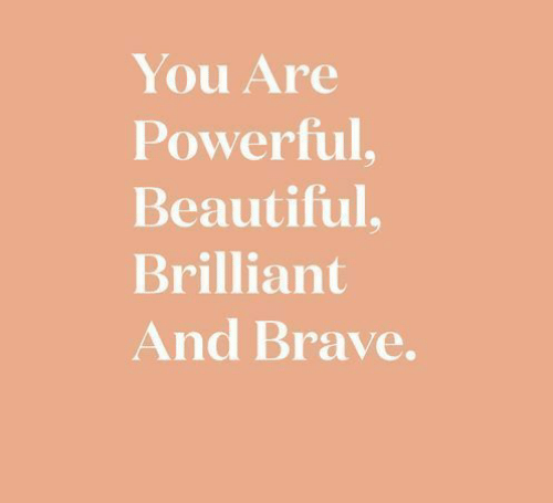 Brave: You Are  Powerful,  Beautiful,  Brilliant  And Brave.
