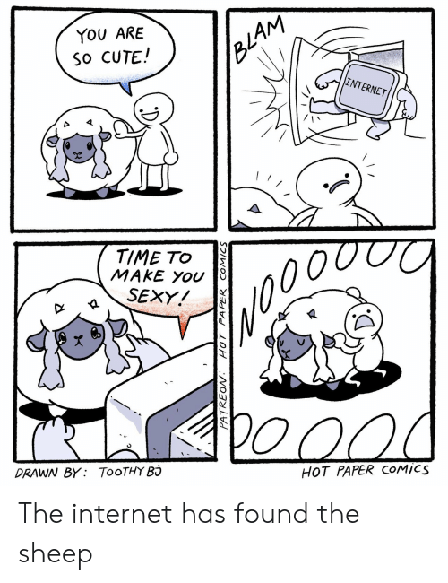 Cute, Internet, and Sexy: YOU ARE  So CUTE!  ELAM  INTERNET  TIME TO  MAKE YOU  SEXY!  00  HOT PAPER COMICS  DRAWN BY TOOTHY B  PATREON  HOT  PAPER COMICS The internet has found the sheep