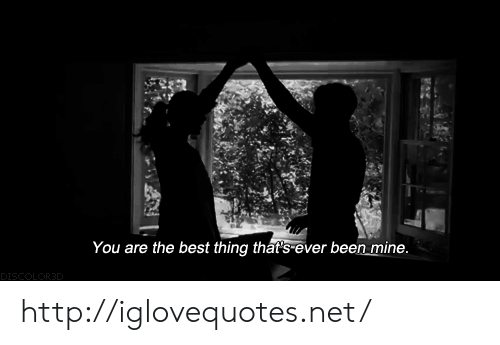 Best, Http, and Been: You are the best thing that's ever been mine http://iglovequotes.net/
