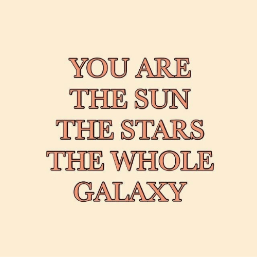Stars, Sun, and The Sun: YOU ARE  THE SUN  THE STARS  THE WEHOLE  GALAXY