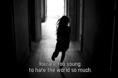World, The World, and You: You are too young  to hate the world so much.