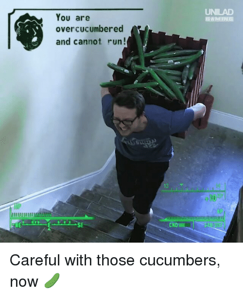 Memes, Run, and Gaming: You are  UNILAD  GAMING  ercucumbered  and cannot run  13  10  CND Careful with those cucumbers, now 🥒