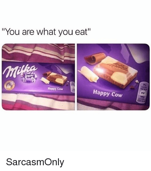 "Funny, Memes, and Happy: ""You are what you eat""  Happy Cow  Happy Cow SarcasmOnly"