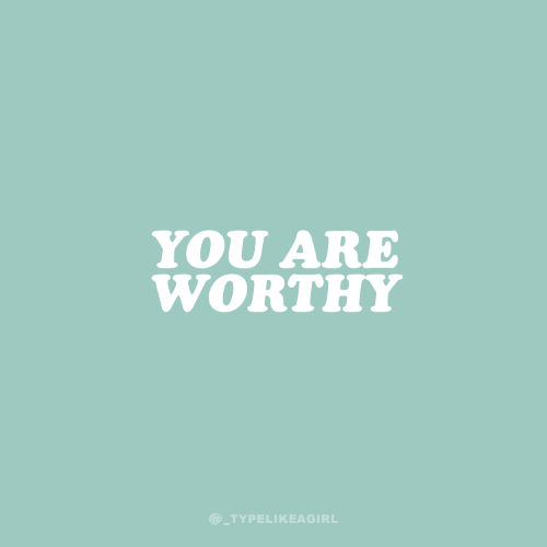 You, You Are, and Are: YOU ARE  WORTHY  @_TYPEL!KEAGIRL