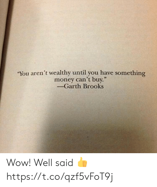 """Money, Wow, and Garth Brooks: """"You aren't wealthy until you have something  money can't buy.""""  -Garth Brooks Wow! Well said 👍 https://t.co/qzf5vFoT9j"""