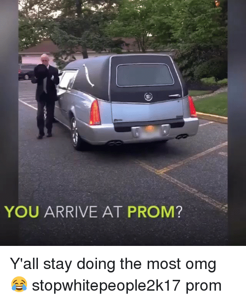 Funny, Omg, and You: YOU ARRIVE AT PROM? Y'all stay doing the most omg 😂 stopwhitepeople2k17 prom