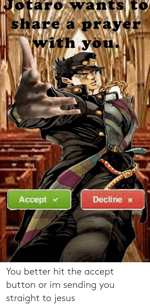 button: You better hit the accept button or im sending you straight to jesus