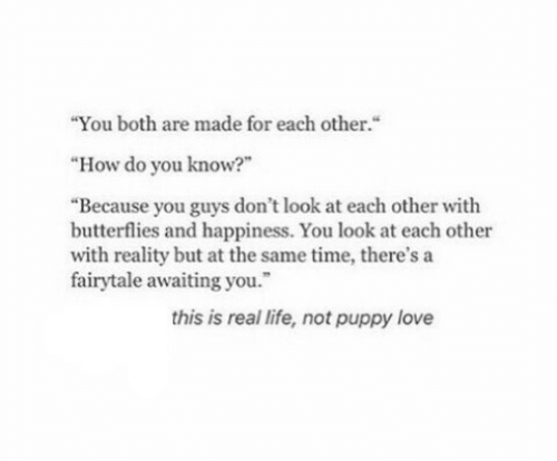 """awaiting: """"You both are made for each other.""""  """"How do you know?""""  """"Because you guys don't look at each other with  butterflies and happiness. You look at each other  with reality but at the same time, there's a  fairytale awaiting you.  this is real life, not puppy love"""
