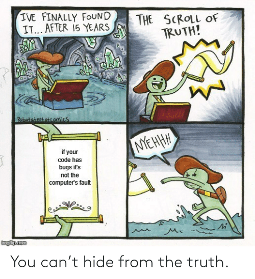 Truth, Can, and Hide: You can't hide from the truth.